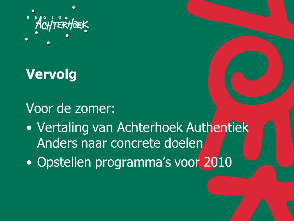 Vervolg Voor de zomer: Vertaling van Achterhoek Authentiek Anders naar concrete doelen Opstellen programma's voor 2010