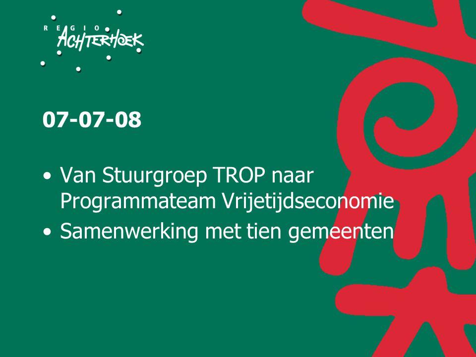 07-07-08 Van Stuurgroep TROP naar Programmateam Vrijetijdseconomie Samenwerking met tien gemeenten