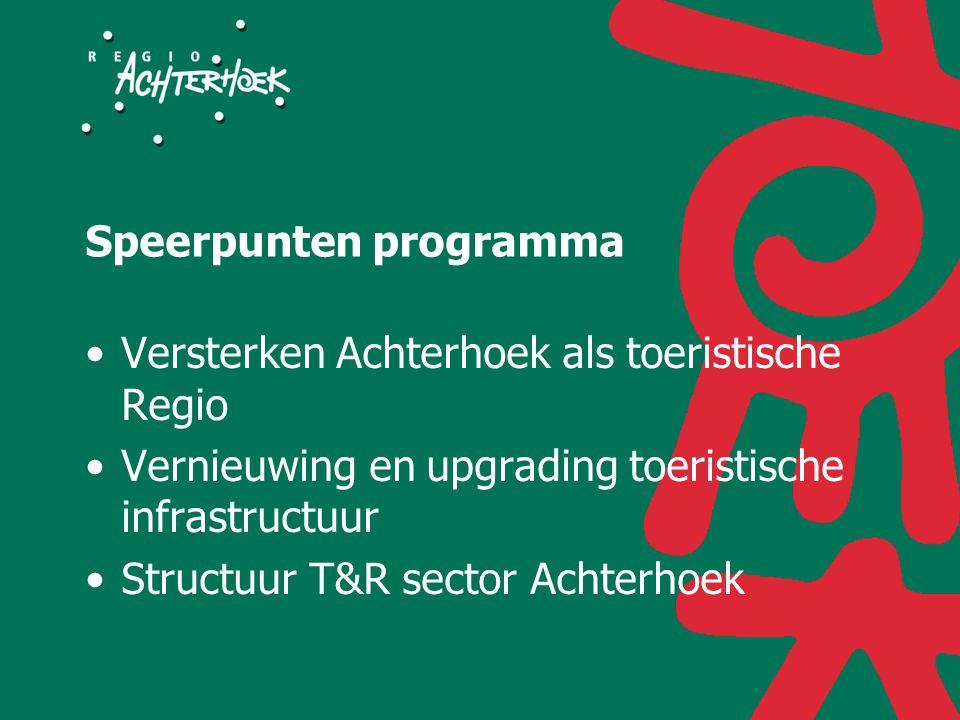 Speerpunten programma Versterken Achterhoek als toeristische Regio Vernieuwing en upgrading toeristische infrastructuur Structuur T&R sector Achterhoek