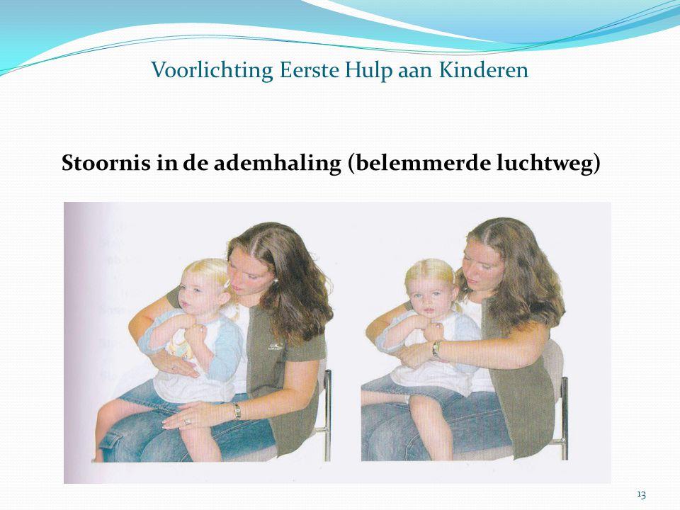 Voorlichting Eerste Hulp aan Kinderen Stoornis in de ademhaling (belemmerde luchtweg) 13