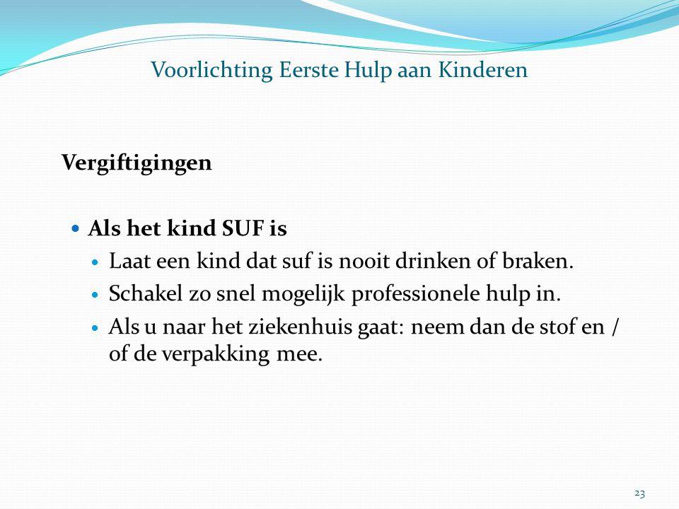 Voorlichting Eerste Hulp aan Kinderen Vergiftigingen Als het kind SUF is Laat een kind dat suf is nooit drinken of braken. Schakel zo snel mogelijk pr