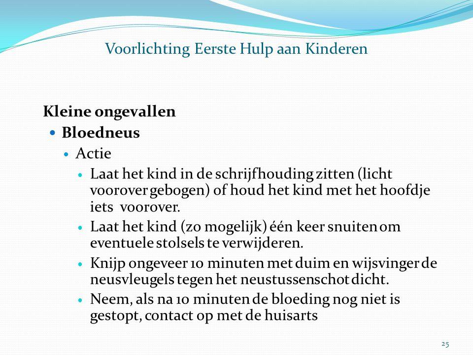 Voorlichting Eerste Hulp aan Kinderen Kleine ongevallen Bloedneus Actie Laat het kind in de schrijfhouding zitten (licht voorover gebogen) of houd het