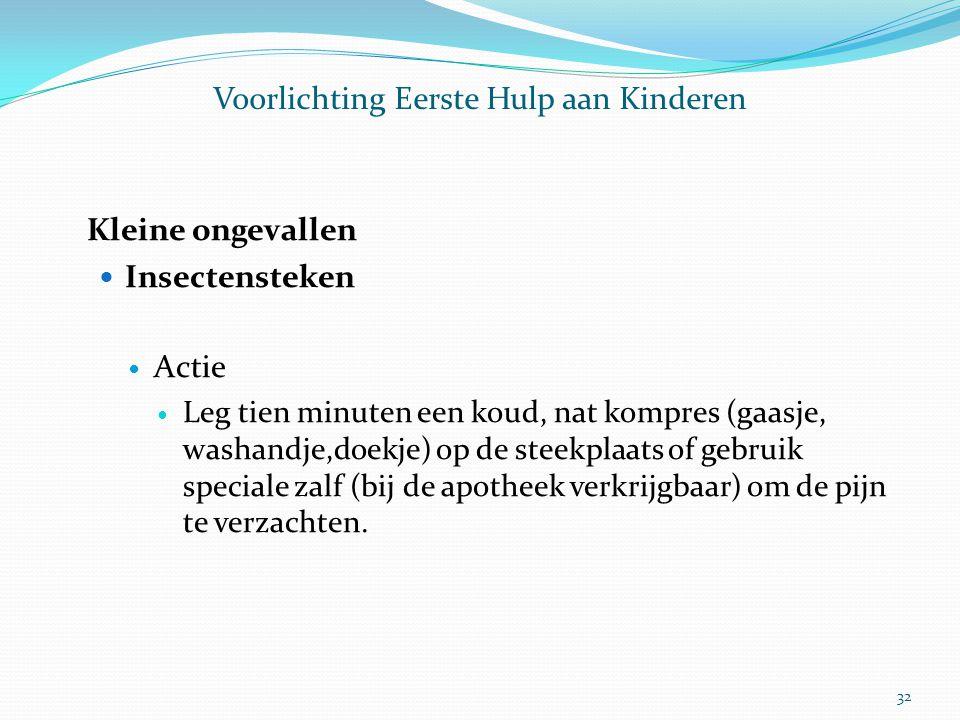 Voorlichting Eerste Hulp aan Kinderen Kleine ongevallen Insectensteken Actie Leg tien minuten een koud, nat kompres (gaasje, washandje,doekje) op de s