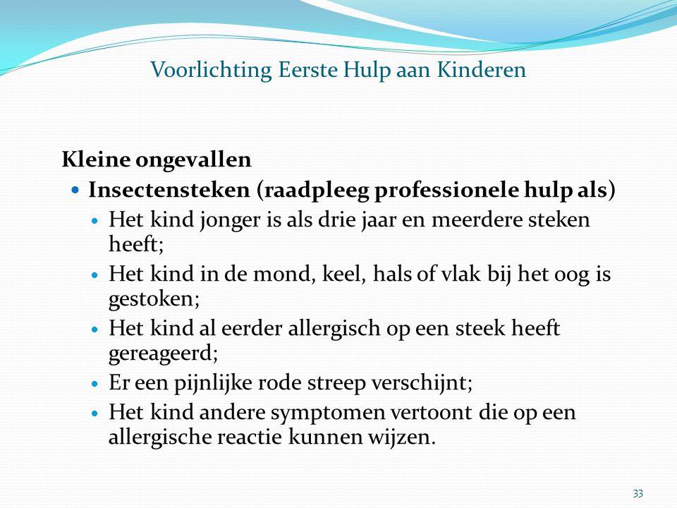 Voorlichting Eerste Hulp aan Kinderen Kleine ongevallen Insectensteken (raadpleeg professionele hulp als) Het kind jonger is als drie jaar en meerdere