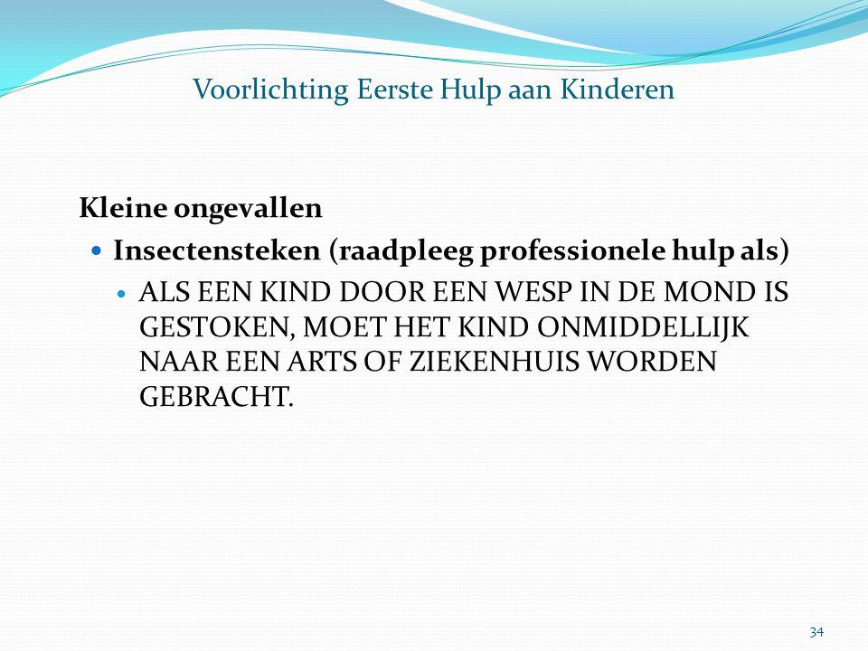 Voorlichting Eerste Hulp aan Kinderen Kleine ongevallen Insectensteken (raadpleeg professionele hulp als) ALS EEN KIND DOOR EEN WESP IN DE MOND IS GES