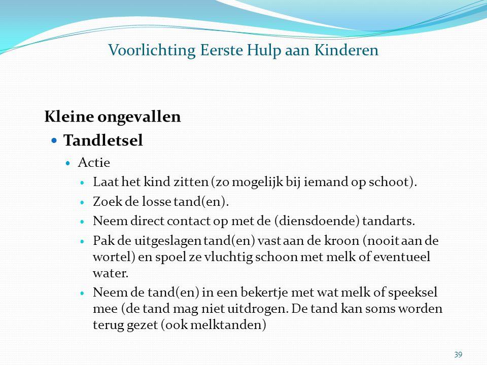 Voorlichting Eerste Hulp aan Kinderen Kleine ongevallen Tandletsel Actie Laat het kind zitten (zo mogelijk bij iemand op schoot). Zoek de losse tand(e