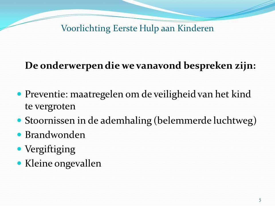 Voorlichting Eerste Hulp aan Kinderen De onderwerpen die we vanavond bespreken zijn: Preventie: maatregelen om de veiligheid van het kind te vergroten