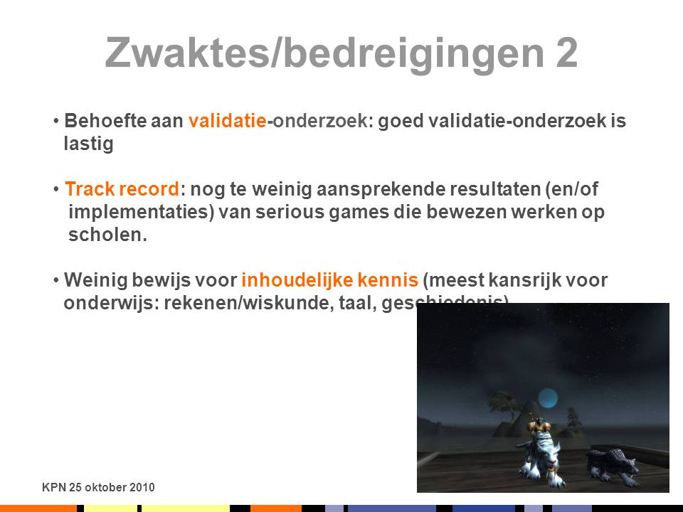 KPN 25 oktober 2010 Zwaktes/bedreigingen 2 Behoefte aan validatie-onderzoek: goed validatie-onderzoek is lastig Track record: nog te weinig aanspreken