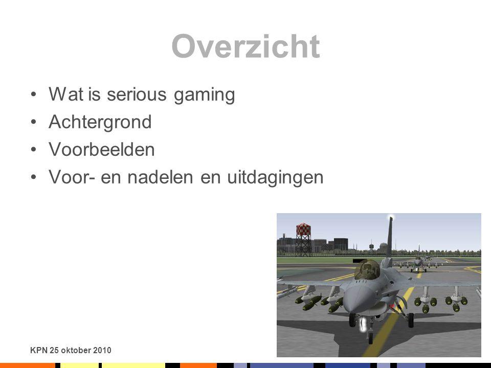 KPN 25 oktober 2010 Overzicht Wat is serious gaming Achtergrond Voorbeelden Voor- en nadelen en uitdagingen
