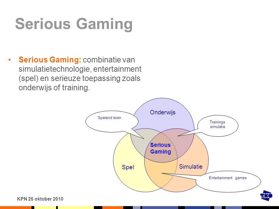 KPN 25 oktober 2010 Serious Gaming Serious Gaming: combinatie van simulatietechnologie, entertainment (spel) en serieuze toepassing zoals onderwijs of