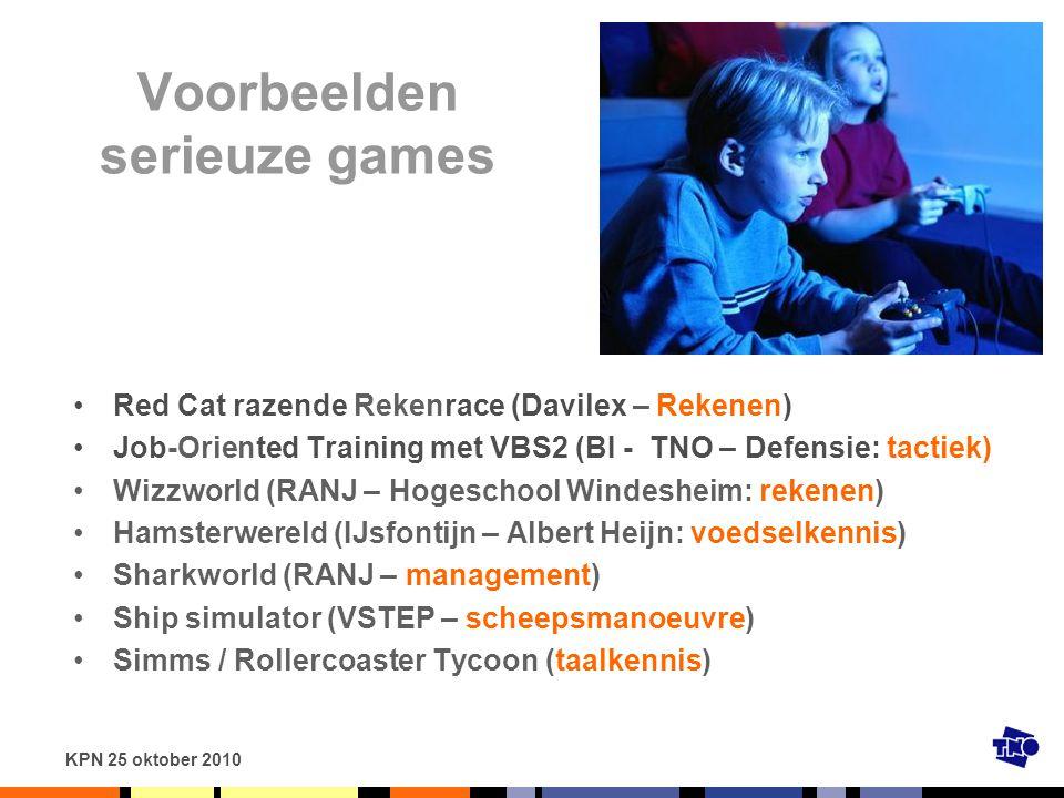 KPN 25 oktober 2010 Voorbeelden serieuze games Red Cat razende Rekenrace (Davilex – Rekenen) Job-Oriented Training met VBS2 (BI - TNO – Defensie: tact