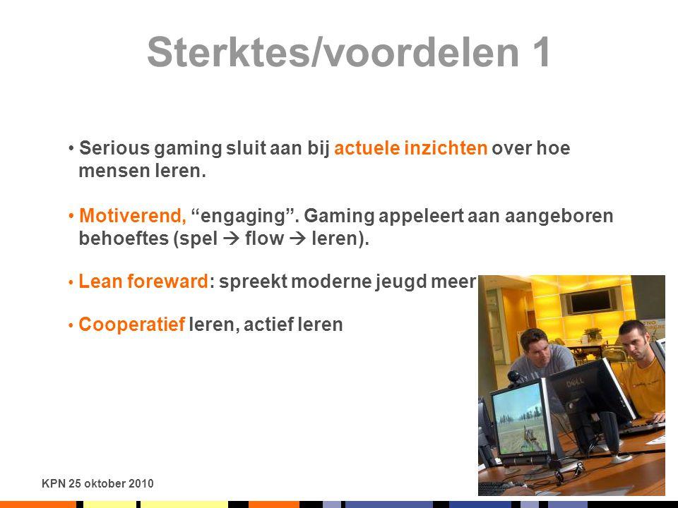"""KPN 25 oktober 2010 Sterktes/voordelen 1 Serious gaming sluit aan bij actuele inzichten over hoe mensen leren. Motiverend, """"engaging"""". Gaming appeleer"""