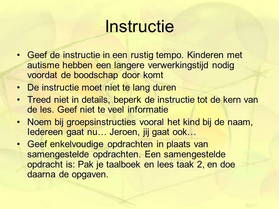 Instructie Geef de instructie in een rustig tempo. Kinderen met autisme hebben een langere verwerkingstijd nodig voordat de boodschap door komt De ins