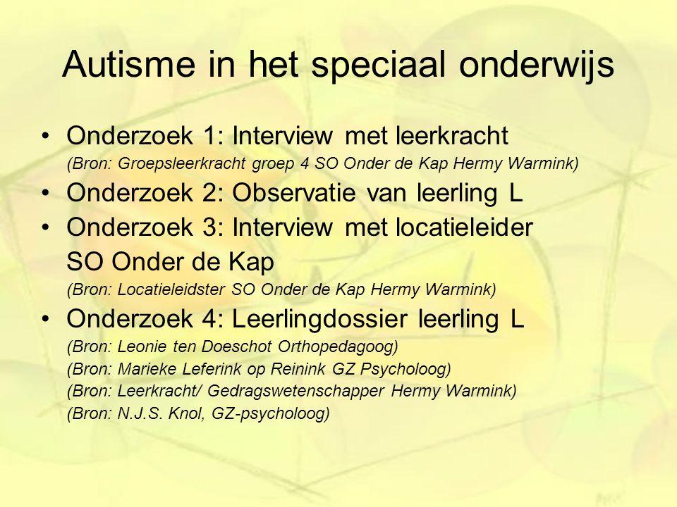 Autisme in het speciaal onderwijs Onderzoek 1: Interview met leerkracht (Bron: Groepsleerkracht groep 4 SO Onder de Kap Hermy Warmink) Onderzoek 2: Ob