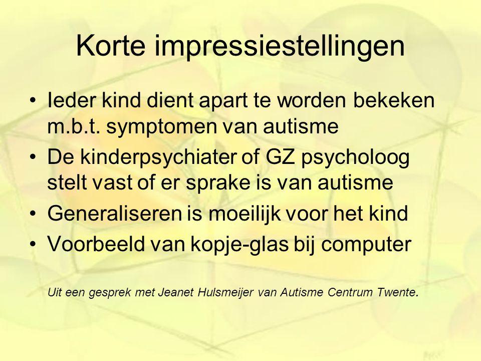 Korte impressiestellingen Ieder kind dient apart te worden bekeken m.b.t. symptomen van autisme De kinderpsychiater of GZ psycholoog stelt vast of er