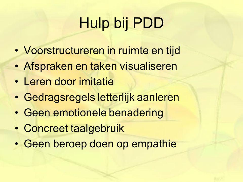Hulp bij PDD Voorstructureren in ruimte en tijd Afspraken en taken visualiseren Leren door imitatie Gedragsregels letterlijk aanleren Geen emotionele benadering Concreet taalgebruik Geen beroep doen op empathie