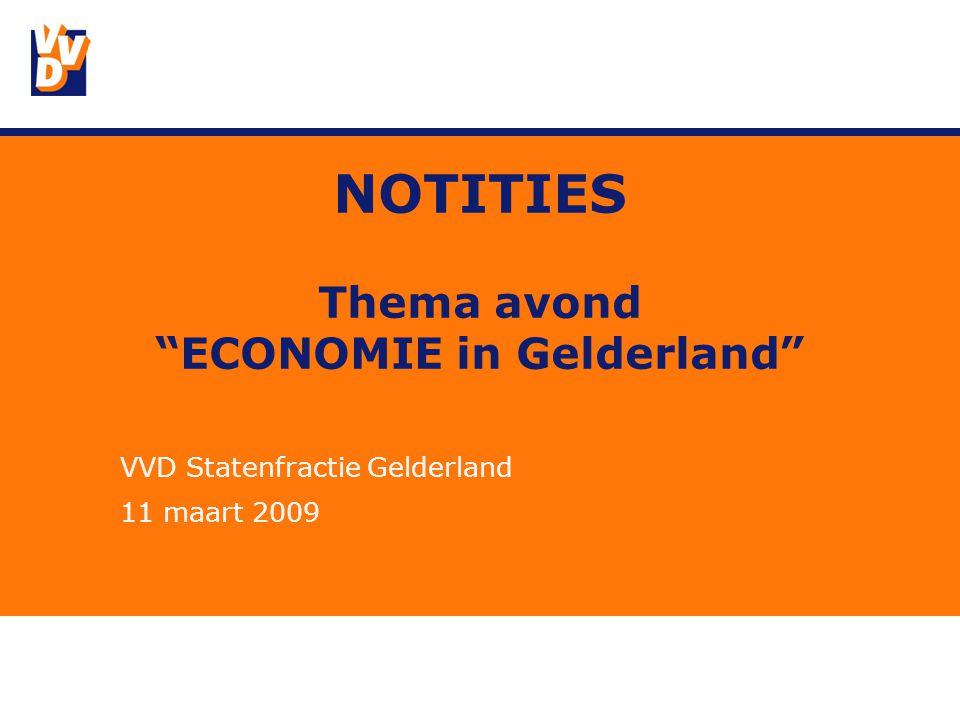 NOTITIES Thema avond ECONOMIE in Gelderland VVD Statenfractie Gelderland 11 maart 2009