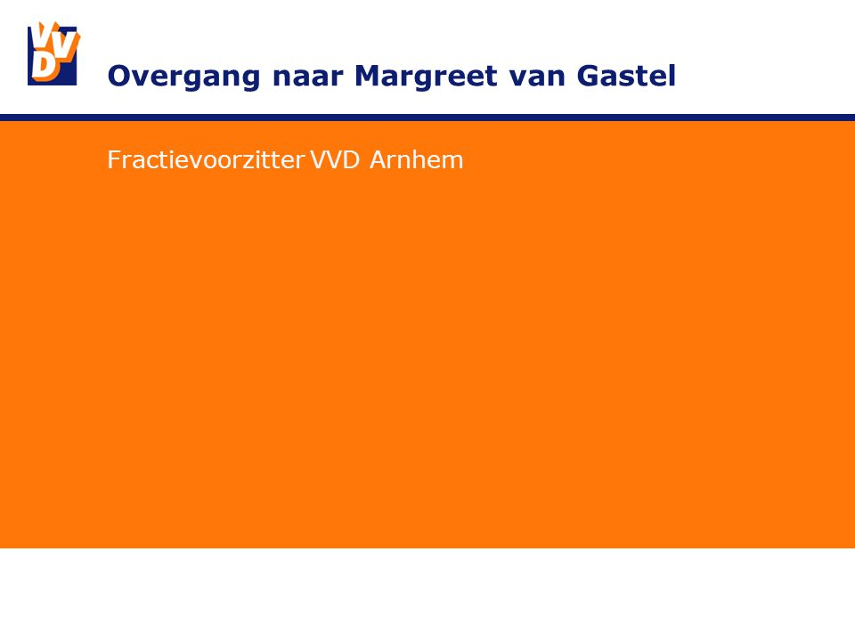 Overgang naar Margreet van Gastel Fractievoorzitter VVD Arnhem