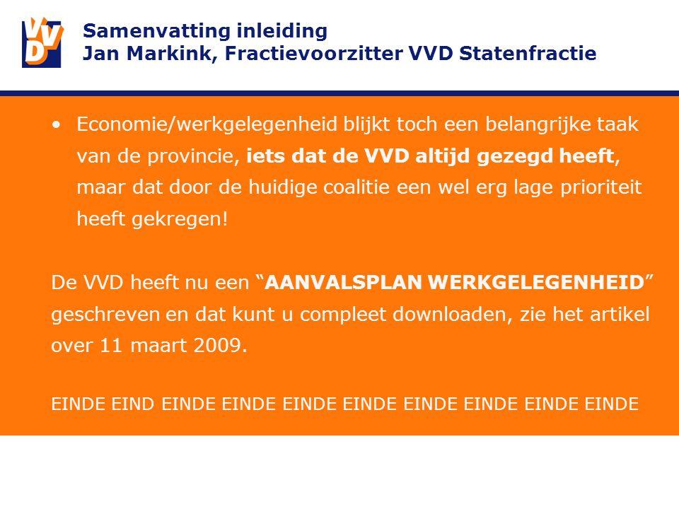 Samenvatting inleiding Jan Markink, Fractievoorzitter VVD Statenfractie Economie/werkgelegenheid blijkt toch een belangrijke taak van de provincie, iets dat de VVD altijd gezegd heeft, maar dat door de huidige coalitie een wel erg lage prioriteit heeft gekregen.