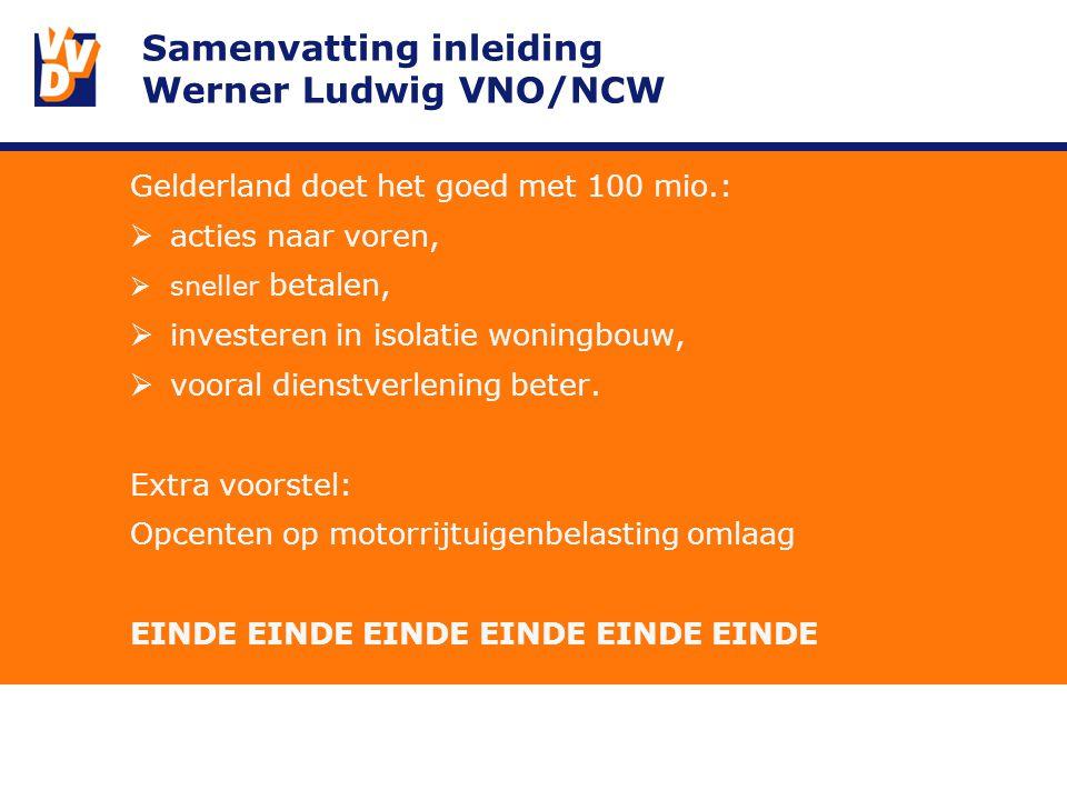 Samenvatting inleiding Werner Ludwig VNO/NCW Gelderland doet het goed met 100 mio.:  acties naar voren,  sneller betalen,  investeren in isolatie woningbouw,  vooral dienstverlening beter.