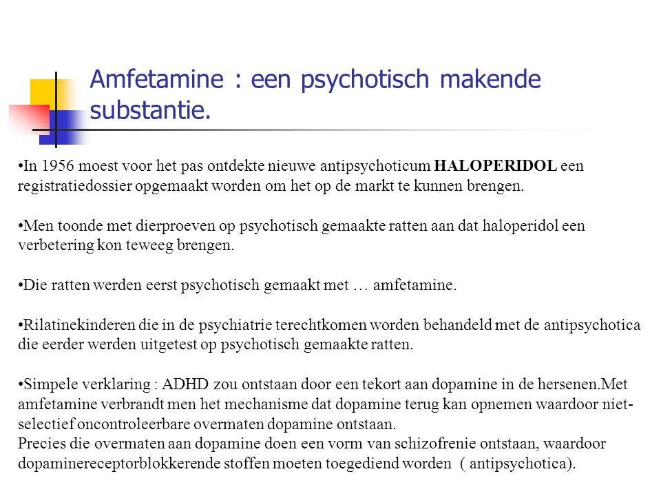Amfetamine : een psychotisch makende substantie. In 1956 moest voor het pas ontdekte nieuwe antipsychoticum HALOPERIDOL een registratiedossier opgemaa