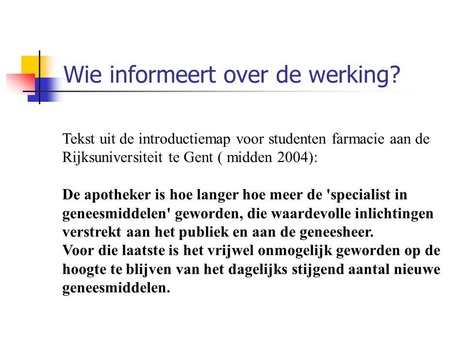 Wie informeert over de werking? Tekst uit de introductiemap voor studenten farmacie aan de Rijksuniversiteit te Gent ( midden 2004): De apotheker is h