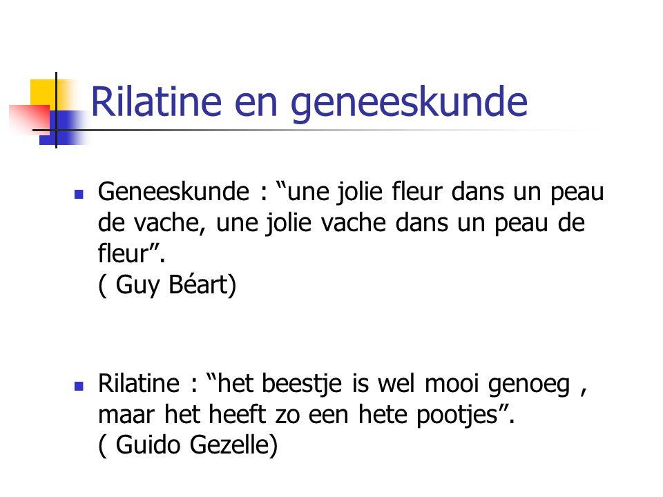 """Rilatine en geneeskunde Geneeskunde : """"une jolie fleur dans un peau de vache, une jolie vache dans un peau de fleur"""". ( Guy Béart) Rilatine : """"het bee"""