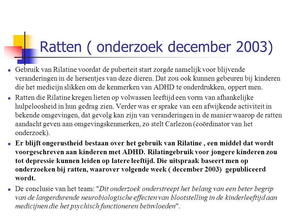 Ratten ( onderzoek december 2003) Gebruik van Rilatine voordat de puberteit start zorgde namelijk voor blijvende veranderingen in de hersentjes van de