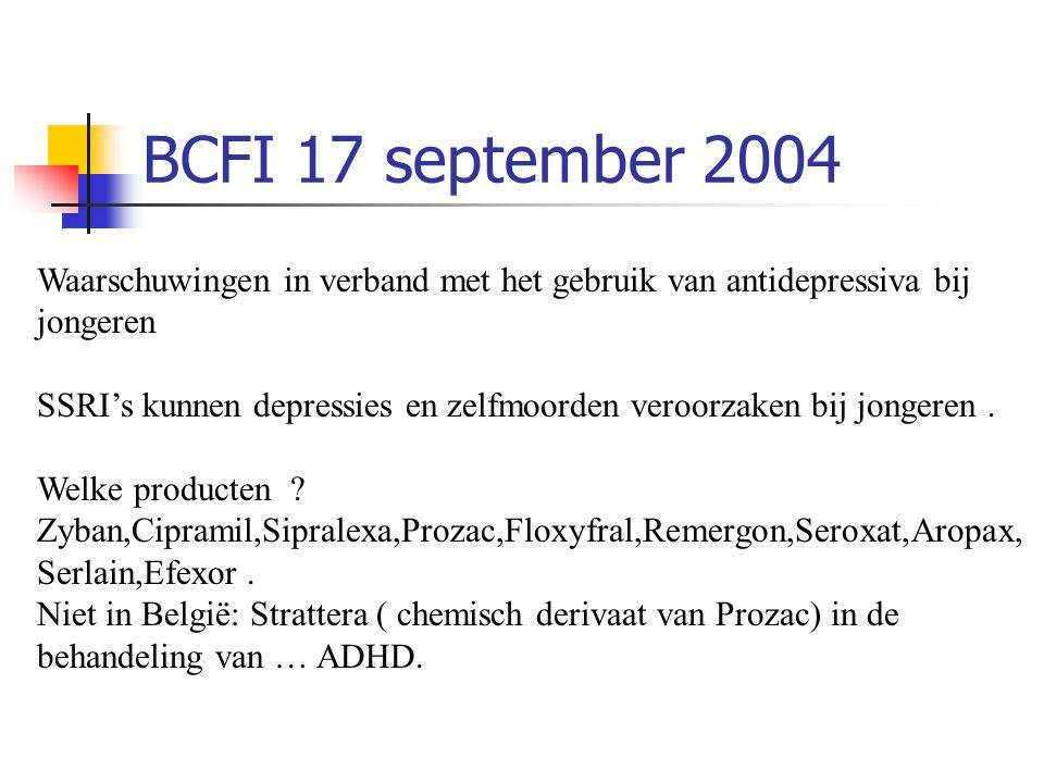 BCFI 17 september 2004 Waarschuwingen in verband met het gebruik van antidepressiva bij jongeren SSRI's kunnen depressies en zelfmoorden veroorzaken b