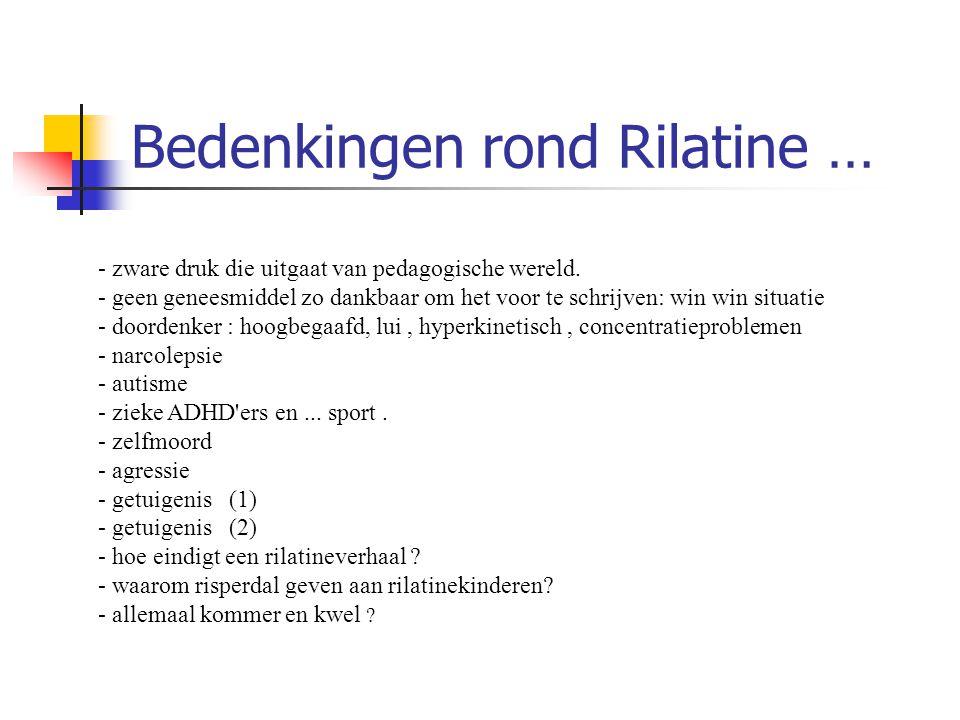 Bedenkingen rond Rilatine … - zware druk die uitgaat van pedagogische wereld. - geen geneesmiddel zo dankbaar om het voor te schrijven: win win situat
