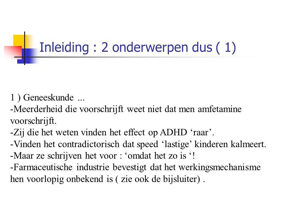 Inleiding : 2 onderwerpen dus ( 1) 1 ) Geneeskunde... -Meerderheid die voorschrijft weet niet dat men amfetamine voorschrijft. -Zij die het weten vind