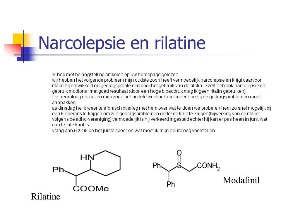 Narcolepsie en rilatine Ik heb met belangstelling artikelen op uw homepage gelezen wij hebben het volgende probleem mijn oudste zoon heeft vermoedelij