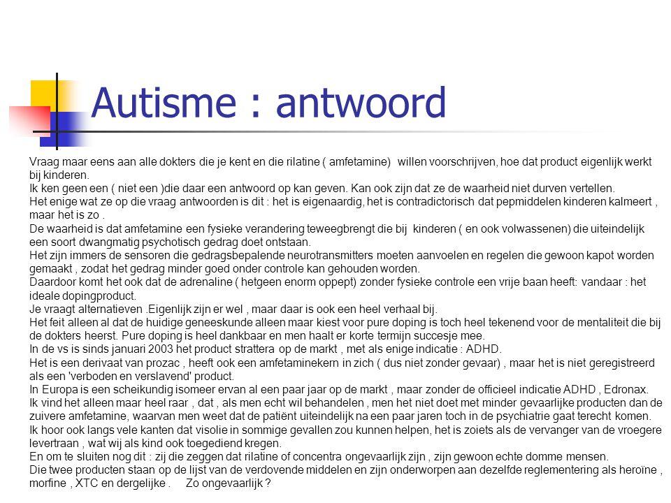 Autisme : antwoord Vraag maar eens aan alle dokters die je kent en die rilatine ( amfetamine) willen voorschrijven, hoe dat product eigenlijk werkt bi