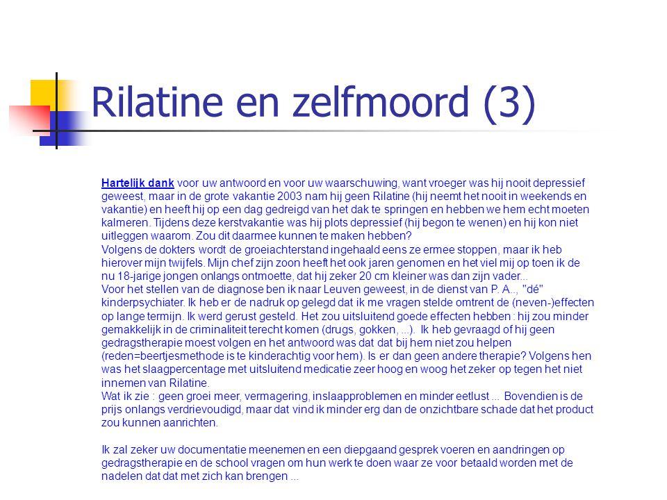 Rilatine en zelfmoord (3) Hartelijk dank voor uw antwoord en voor uw waarschuwing, want vroeger was hij nooit depressief geweest, maar in de grote vak