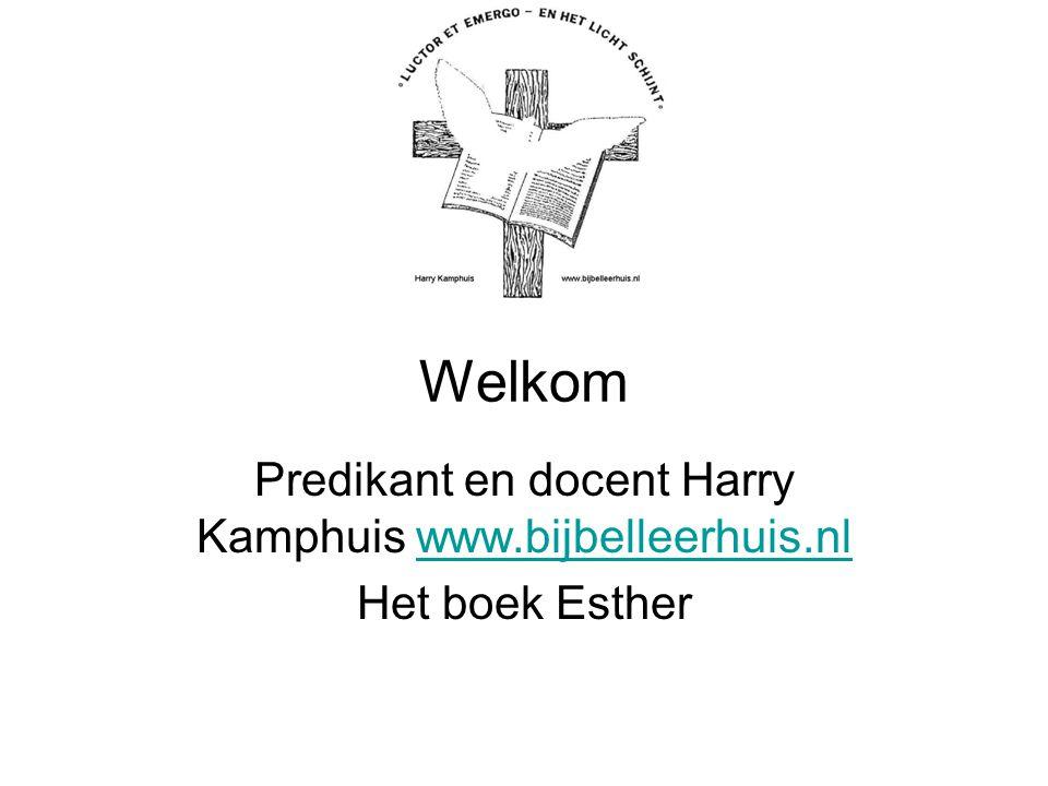 Welkom Predikant en docent Harry Kamphuis www.bijbelleerhuis.nlwww.bijbelleerhuis.nl Het boek Esther