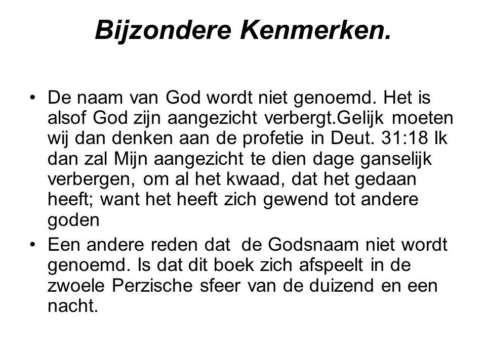 Bijzondere Kenmerken. De naam van God wordt niet genoemd. Het is alsof God zijn aangezicht verbergt.Gelijk moeten wij dan denken aan de profetie in De