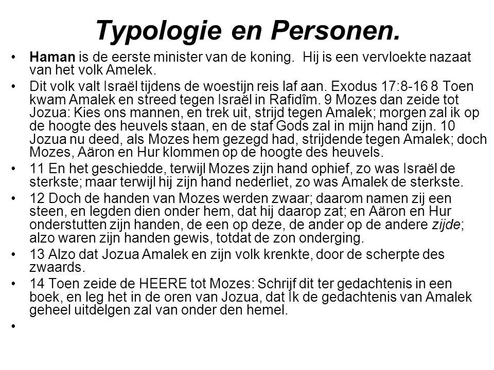 Typologie en Personen. Haman is de eerste minister van de koning. Hij is een vervloekte nazaat van het volk Amelek. Dit volk valt Israël tijdens de wo