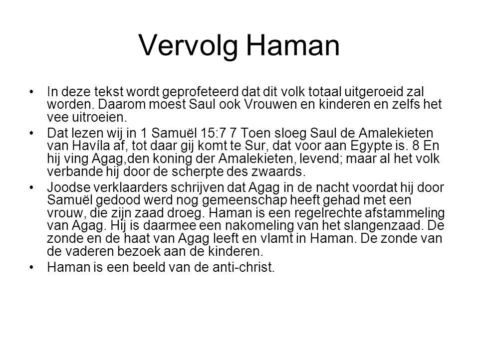 Vervolg Haman In deze tekst wordt geprofeteerd dat dit volk totaal uitgeroeid zal worden. Daarom moest Saul ook Vrouwen en kinderen en zelfs het vee u