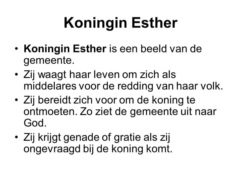 Koningin Esther Koningin Esther is een beeld van de gemeente. Zij waagt haar leven om zich als middelares voor de redding van haar volk. Zij bereidt z