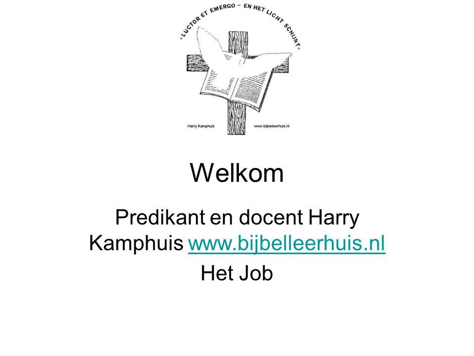 Welkom Predikant en docent Harry Kamphuis www.bijbelleerhuis.nlwww.bijbelleerhuis.nl Het Job