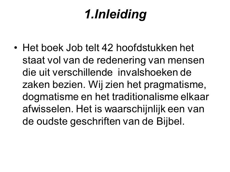 1.Inleiding Het boek Job telt 42 hoofdstukken het staat vol van de redenering van mensen die uit verschillende invalshoeken de zaken bezien. Wij zien