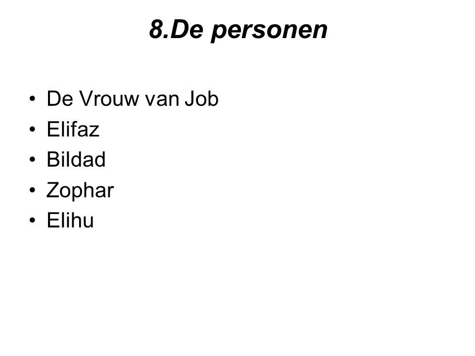 8.De personen De Vrouw van Job Elifaz Bildad Zophar Elihu