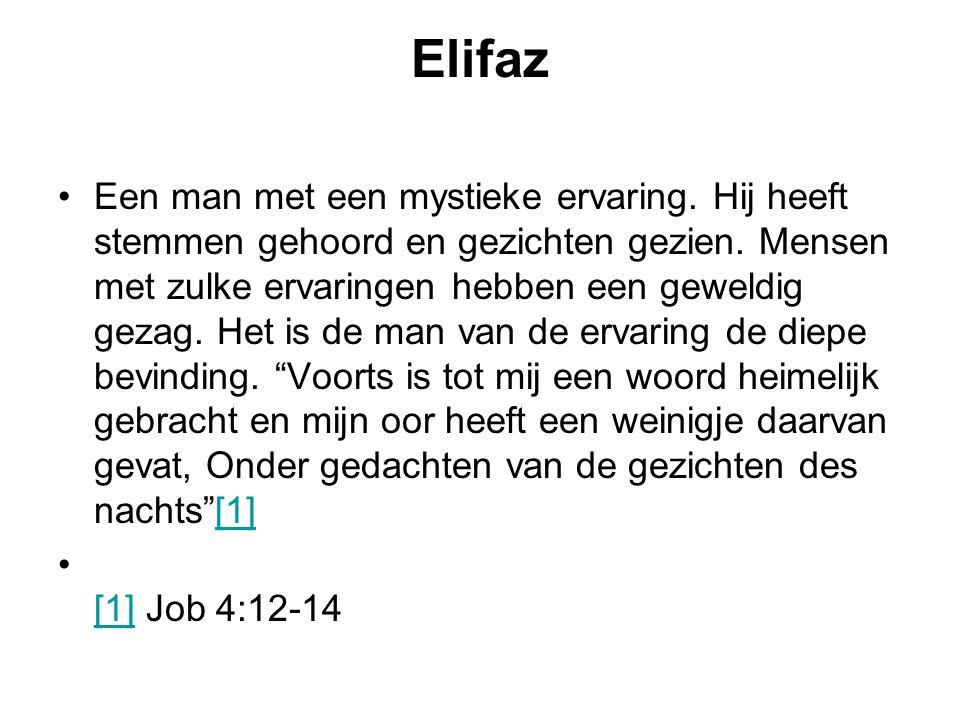 Elifaz Een man met een mystieke ervaring. Hij heeft stemmen gehoord en gezichten gezien. Mensen met zulke ervaringen hebben een geweldig gezag. Het is