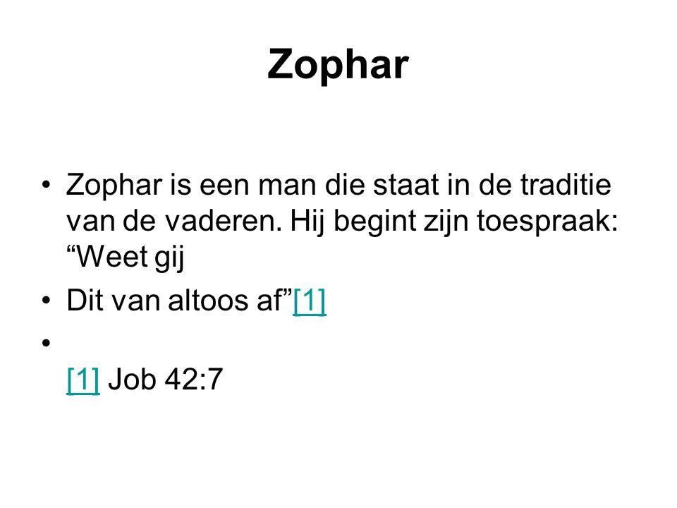 """Zophar Zophar is een man die staat in de traditie van de vaderen. Hij begint zijn toespraak: """"Weet gij Dit van altoos af""""[1][1] [1] Job 42:7 [1]"""