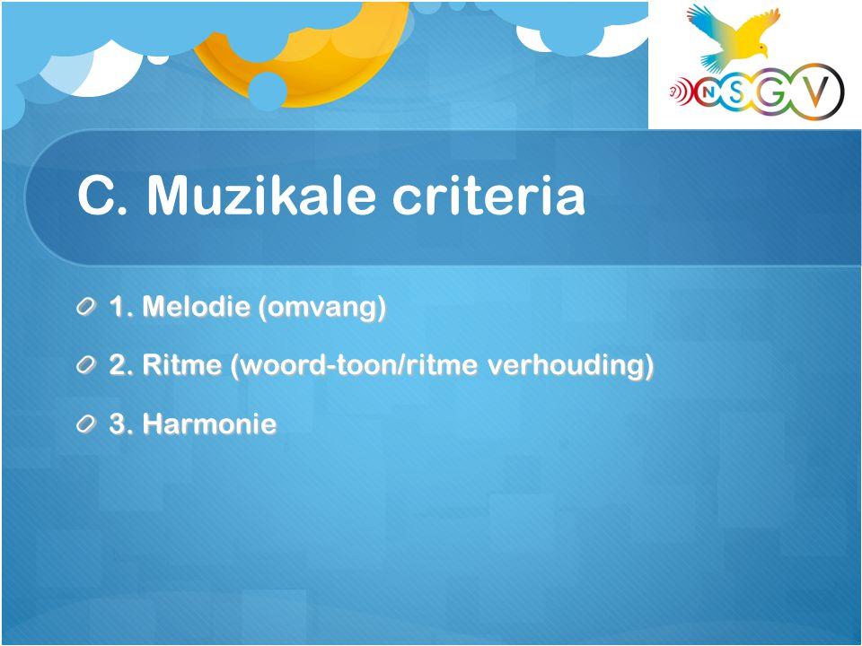 1. Melodie (omvang) 2. Ritme (woord-toon/ritme verhouding) 3. Harmonie