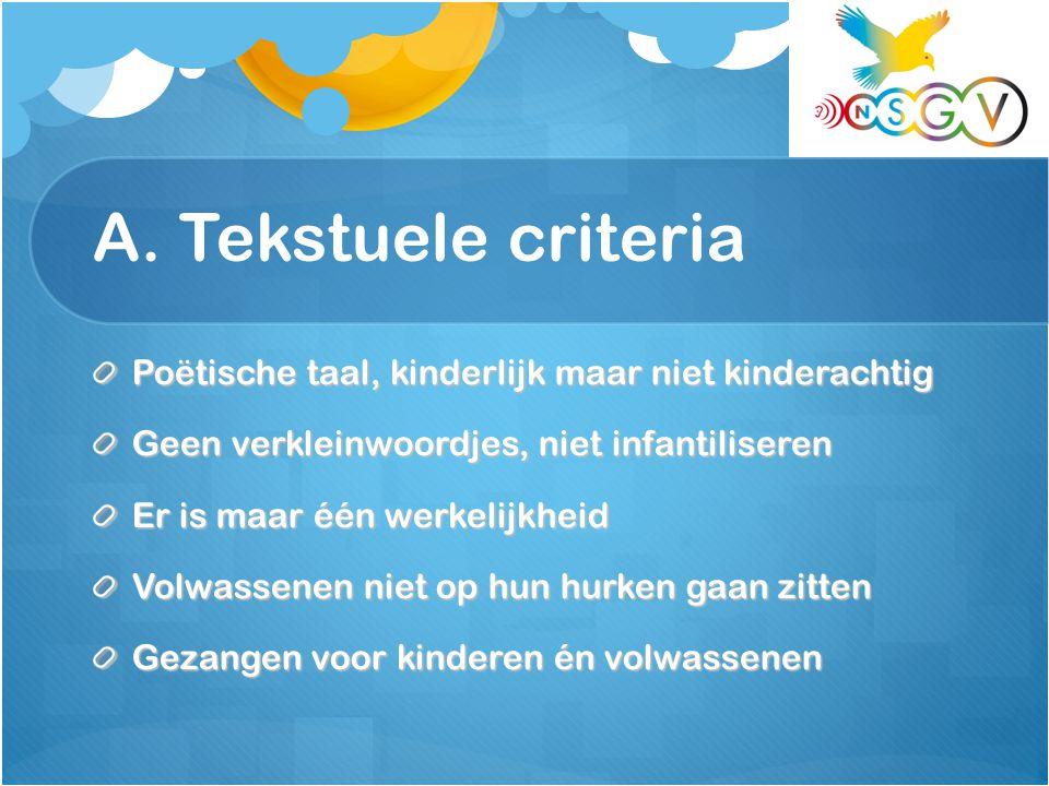 A. Tekstuele criteria Poëtische taal, kinderlijk maar niet kinderachtig Geen verkleinwoordjes, niet infantiliseren Er is maar één werkelijkheid Volwas