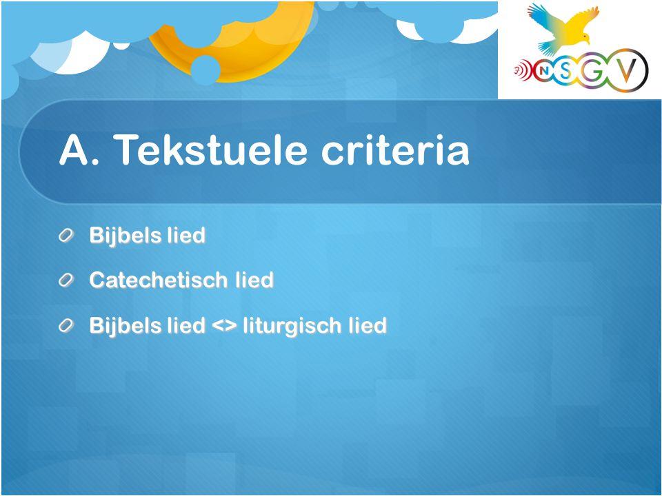 A. Tekstuele criteria Bijbels lied Bijbels lied Catechetisch lied Catechetisch lied Bijbels lied <> liturgisch lied Bijbels lied <> liturgisch lied