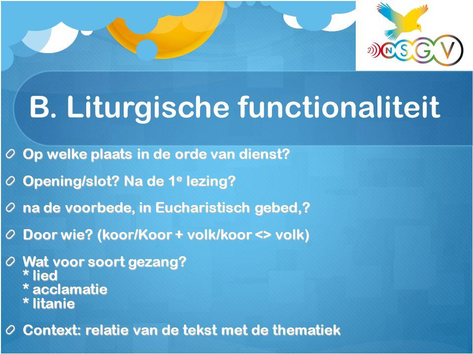 B. Liturgische functionaliteit Op welke plaats in de orde van dienst.