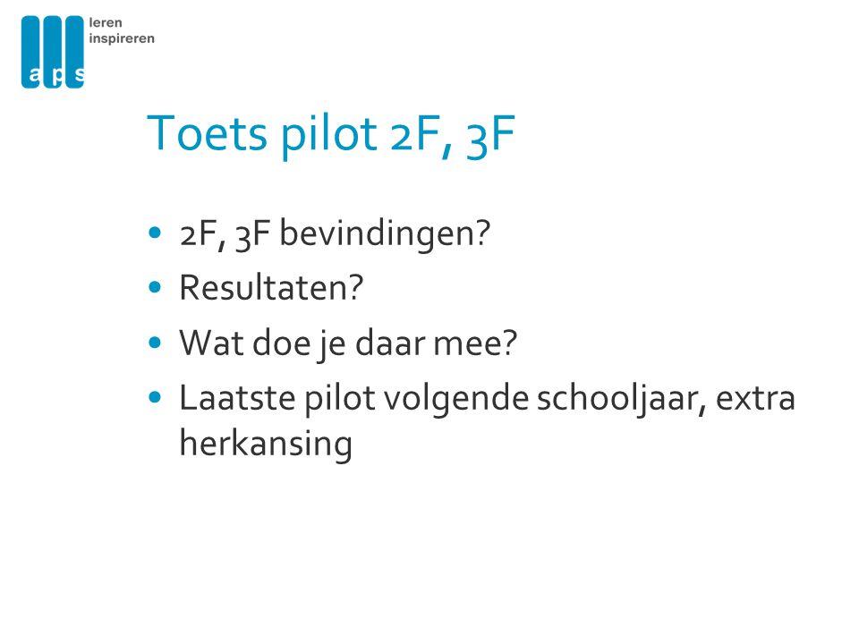 Toets pilot 2F, 3F 2F, 3F bevindingen? Resultaten? Wat doe je daar mee? Laatste pilot volgende schooljaar, extra herkansing