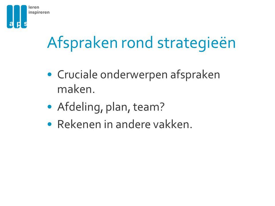 Afspraken rond strategieën Cruciale onderwerpen afspraken maken. Afdeling, plan, team? Rekenen in andere vakken.